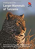 A Field Guide to the Larger Mammals of Tanzania (Princeton Field Guides, Band 90)