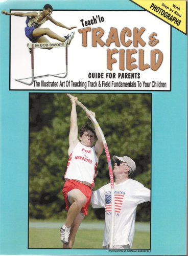 Teach'n Track & Field - Guide for Parents: The Illustrated Art of Teaching Track & Field to Your Children: 1 por Bob Swope