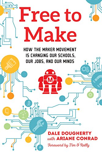 Free to Make: How the Maker Movement is Changing Our Schools, Our Jobs, and Our Minds (English Edition) - 3d-kunst Maker