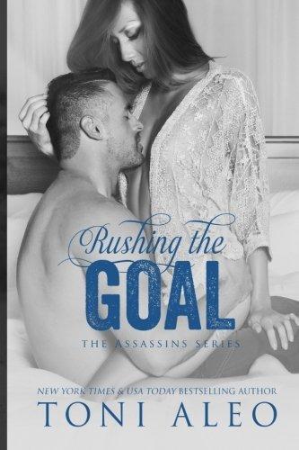 Rushing the Goal (Assassins Series) (Volume 8) by Toni Aleo (2016-03-28)