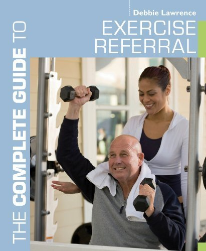 The Complete Guide to Exercise Referral: Working with clients referred to exercise (Complete Guides) by Debbie Lawrence Published by Bloomsbury Sport (2013)