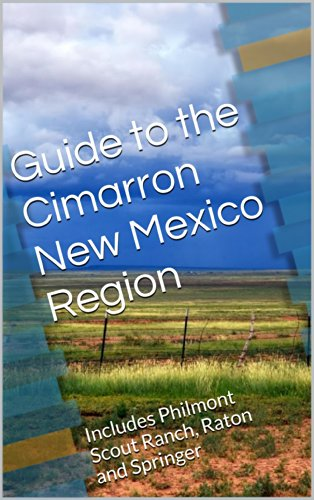 Guide to the Cimarron New Mexico Region: Includes Philmont Scout Ranch, Raton and Springer (English Edition)