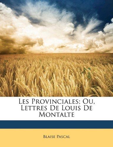 Les Provinciales; Ou, Lettres De Louis De Montalte