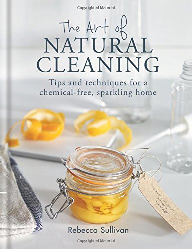 The Art of Natural Cleaning (Natural Home Mini Series)