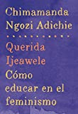 Querida Ijeawele/ Dear Ijeawele: Como educar en el feminismo