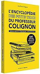 L'encyclopédie des petits trucs du professeur Colignon : Orthographe, grammaire, conjugaison