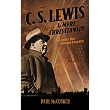 C. S. Lewis & Mere Christianity: The Crisis That Created a Classic (English Edition)