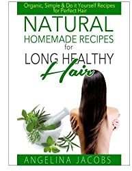 Natural Homemade Recipes for Long Healthy Hair: Organic, Simple & Do it Yourself Recipes for Perfect Hair by Angelina Jacobs (2014-04-22)