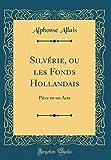 Silvérie, ou les Fonds Hollandais: Pièce en un Acte (Classic Reprint)