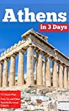 Athens in 3 Days (Travel Guide 2018 with Photos &Maps): All you need to know before you go to Athens: 3 Days Itinerary,Where to Stay,What to See,Food Guide,How ... to Get to the Greek Islands&10 Day-Trips