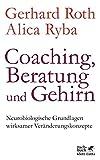 Coaching, Beratung und Gehirn: Neurobiologische Grundlagen wirksamer Ver?nderungskonzepte
