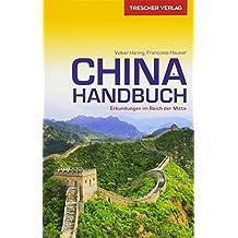 Reiseführer China Handbuch: Erkundungen im Reich der Mitte (Trescher-Reihe Reisen)