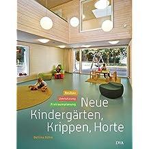 Neue Kindergärten, Krippen, Horte: Neubau – Umnutzung – Freiraumplanung