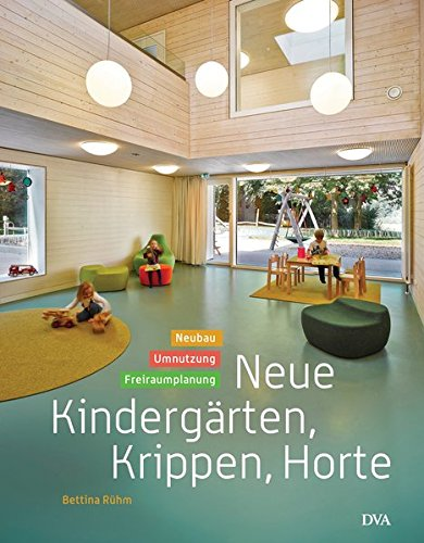 Neue Kindergärten, Krippen, Horte: Neubau - Umnutzung - Freiraumplanung -