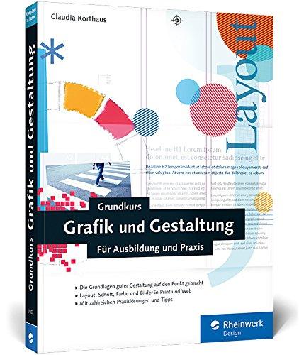 Grundkurs Grafik und Gestaltung: Für Ausbildung und Praxis. 3., aktualisierte und erweiterte Auflage Buch-Cover