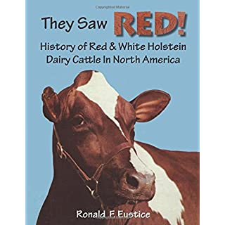 They Saw Red!: North American Red & White Holstein Dairy Cattle