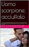 Uomo scorpione, acciuffalo: Conquista un uomo scorpione, in poche semplici mosse. L'ebook è una guida da tenere sempre a mente quando si cerca di conquistare ... (Come conquistare un ragazzo Vol. 8)