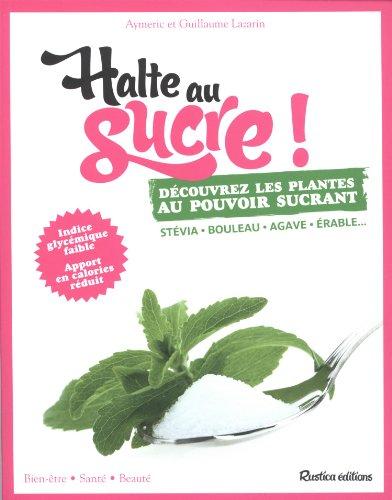 Halte au sucre ! : Dcouvrez les plantes au pouvoir sucrant