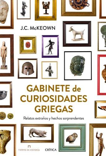 Gabinete de curiosidades griegas: Relatos extraños y hechos sorprendentes por James C. McKeown