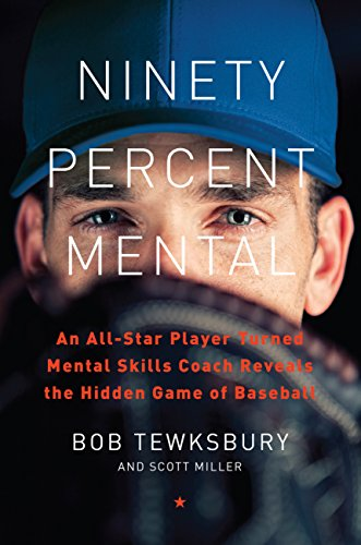 Ninety Percent Mental: An All-Star Player Turned Mental Skills Coach Reveals the Hidden Game of Baseball (English Edition) por Bob Tewksbury