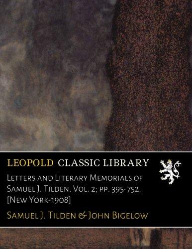 letters-and-literary-memorials-of-samuel-j-tilden-vol-2-pp-395-752-new-york-1908
