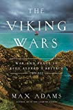 The Viking Wars: War and Peace in King Alfred's Britain: 789?955 - Max Adams
