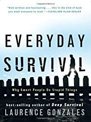 Everyday Survival: Why Smart People Do Stupid Things by Laurence Gonzales (2008-09-05)