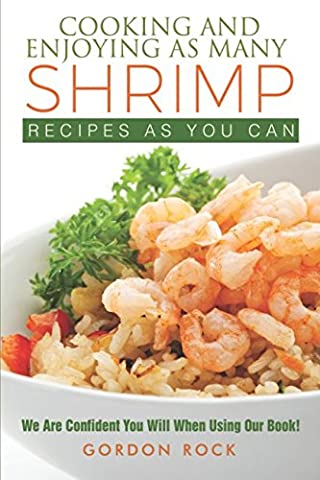 Cooking and Enjoying As Many Shrimp Recipes As You Can: