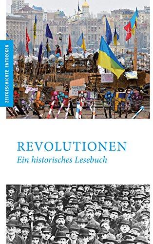 Revolutionen: Ein historisches Lesebuch (Politik & Zeitgeschichte)