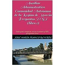 Auxiliar Administrativo Comunidad Autónoma de la Región de Murcia Preguntas TEST (libro 1): Guía para mejorar en tu examen y 585 preguntas test (Auxiliar Administrativo Murcia)