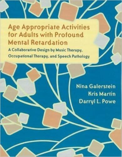 Age Appropriate Activities for Adults with Profound Mental Retardation: A Collaborative Design by Music Therapy, Occupational Therapy and Speech Patho by Nina Galerstein (2005-11-01)