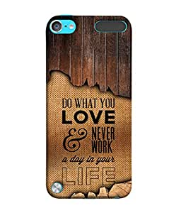 Apple iPod Touch 6, Apple iPod 6 (6th Generation) Back Cover Do What You Love And Never Work A Day In Your Life Design From FUSON