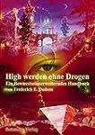 High werden ohne Drogen: Ein bewussts...