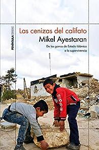 Las cenizas del califato: De las garras de Estado Islámico a la supervivencia par Mikel Ayestaran