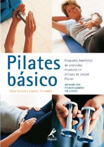 PILATES BASICO - PROGAMA DOMESTICO DE EXERCICIOS INSPIRADOS NO METODO DE JOSEPH PILATES