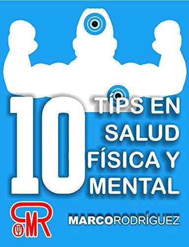 10 Típs en Salud Física y Mental por Marco Rodríguez