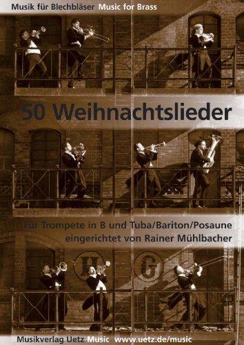 50 Weihnachtslieder für Trompete in B und Tuba (Bariton, Posaune) / 50 Christmas Songs For Trumpet and Tuba (Spielpartitur) (Musik für Blechbläser)