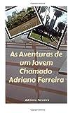 As Aventuras de Um Jovem Chamado Adriano Ferreira