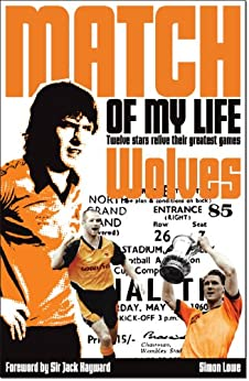 Wolves Match of My Life: Twelve Stars Relive Their Greatest Games by [Lowe, Simon]
