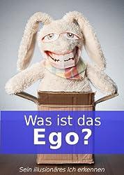 Was ist das Ego? ~ Sein illusionäres Ich erkennen