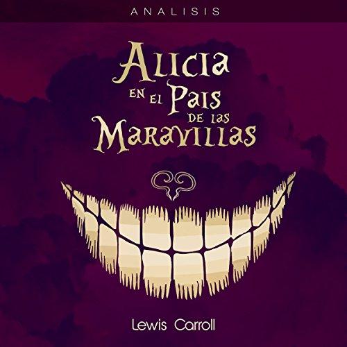 Análisis: Alicia en el país maravillas - Lewis Carroll [Analysis: Alice in Wonderland - Lewis Carroll]  Audiolibri