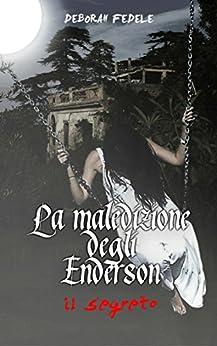 La Maledizione Degli Enderson - il segreto - di [Fedele, Deborah]