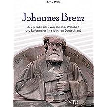 Johannes Brenz: Zeuge biblisch-evangelischer Wahrheit und Reformator im südlichen Deutschland