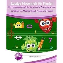 Lustige Notenheft für Kinder: Ein Notenpapierheft für die einfache Anwendung zum Scheiben von Musikschlüssel, Noten und Pausen