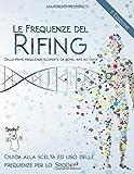Le frequenze del Rifing - Dalle prime frequenze scoperte da Royal Rife ad oggi.: Guida alla scelta ed uso delle frequenze per lo Spooky2