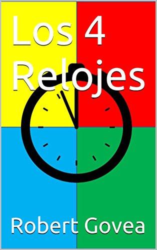 Los 4 Relojes: Magia, Aventura y Diversion. por Robert Govea