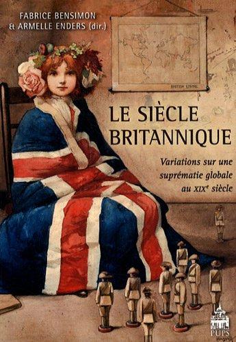 Le sicle britannique : Variations sur une suprmatie globale au XIXe sicle