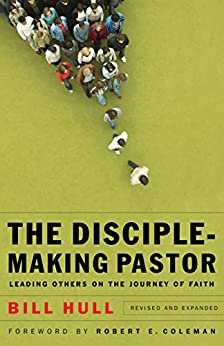 The Disciple-Making Pastor: Leading Others on the Journey of Faith di [Hull, Bill]