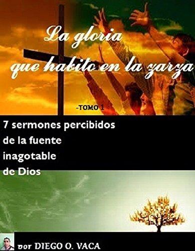 La gloria que habito en la zarza: 7 sermones percibidos de la fuente inagotable de Dios (La gloria que habito en la zaza nº 1)