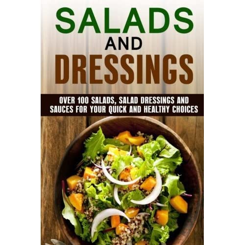 Salads and Dressings: Over 100 Salads, Salad Dressings and Sauces for Your Quick and Healthy Choices (Quick and Easy & Salad Recipes) by Kathy Heron (2016-05-19)
